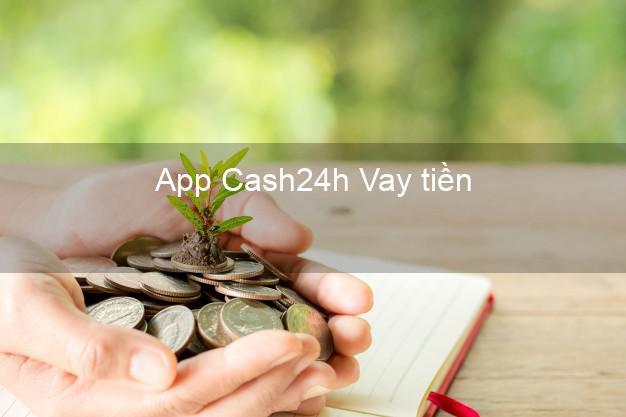 App Cash24h Vay tiền