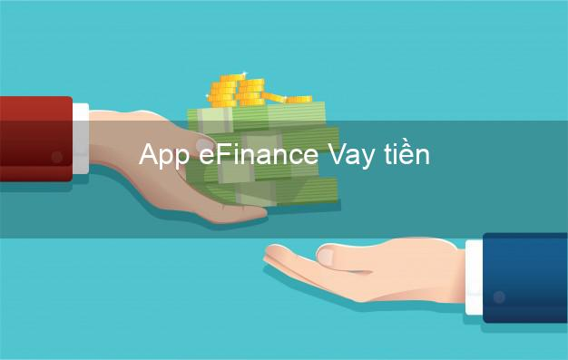 App eFinance Vay tiền