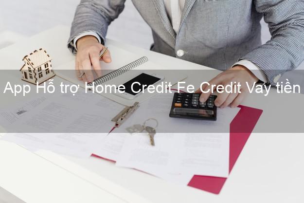 App Hỗ trợ Home Credit Fe Credit Vay tiền