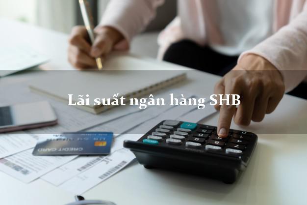Lãi suất ngân hàng SHB