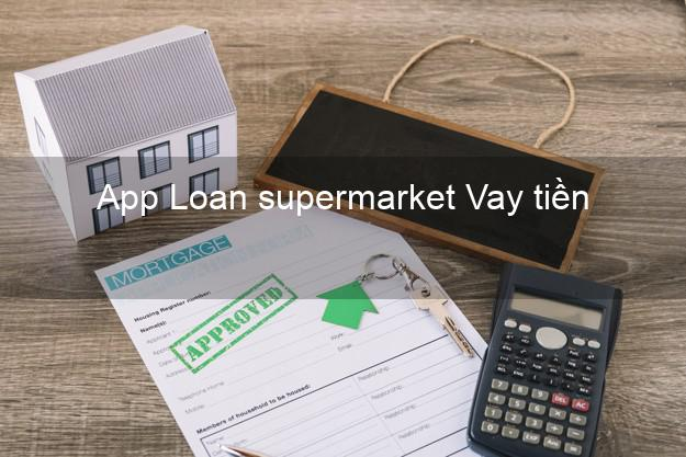 App Loan supermarket Vay tiền