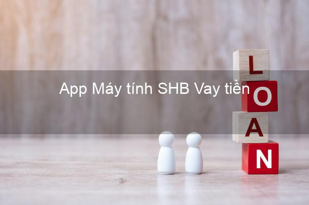 App Máy tính SHB Vay tiền