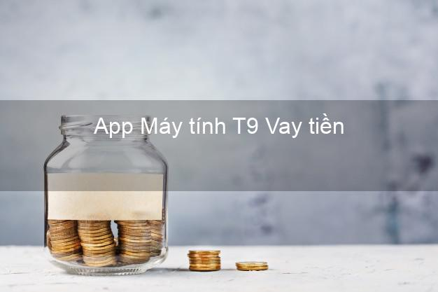 App Máy tính T9 Vay tiền