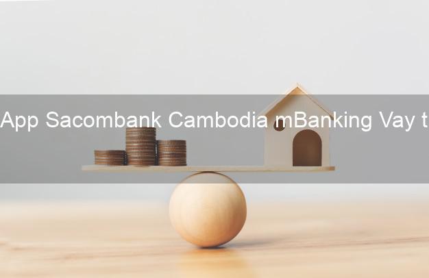 App Sacombank Cambodia mBanking Vay tiền