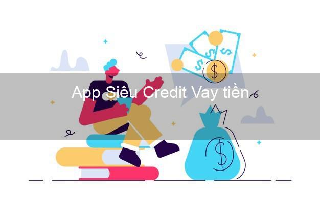 App Siêu Credit Vay tiền