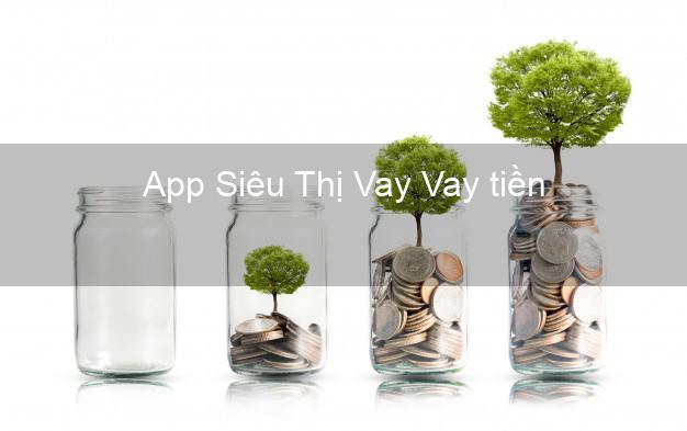 App Siêu Thị Vay Vay tiền