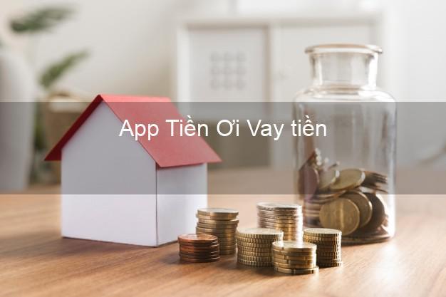 App Tiền Ơi Vay tiền