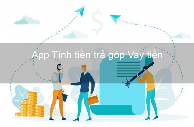 App Tính tiền trả góp Vay tiền