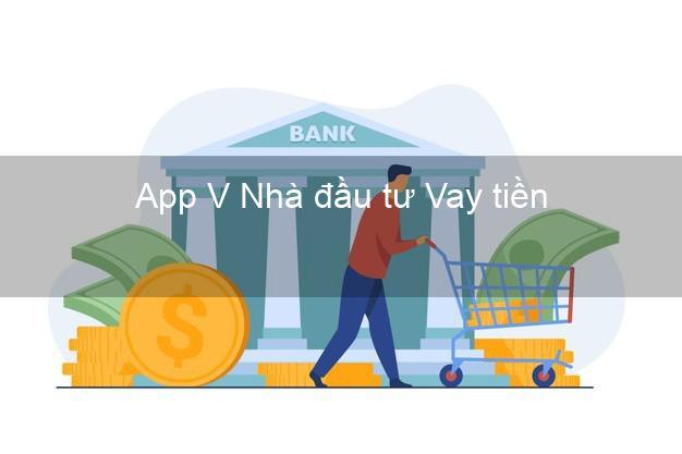 App V Nhà đầu tư Vay tiền