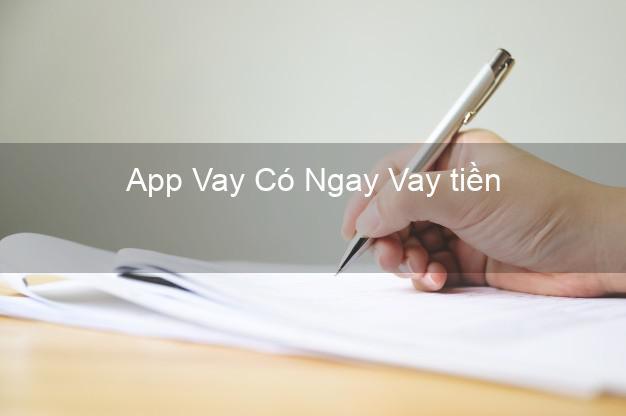 App Vay Có Ngay Vay tiền