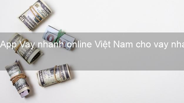 App Vay nhanh online Việt Nam cho vay nhanh Vay tiền