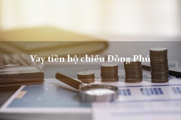 Vay tiền hộ chiếu Đồng Phú Bình Phước