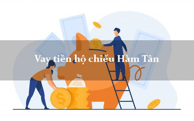 Vay tiền hộ chiếu Hàm Tân Bình Thuận