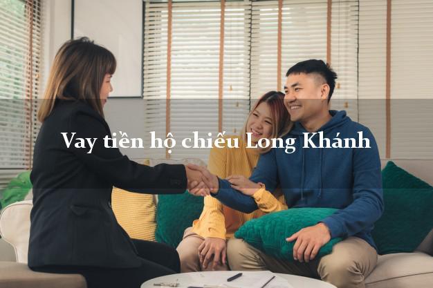 Vay tiền hộ chiếu Long Khánh Đồng Nai