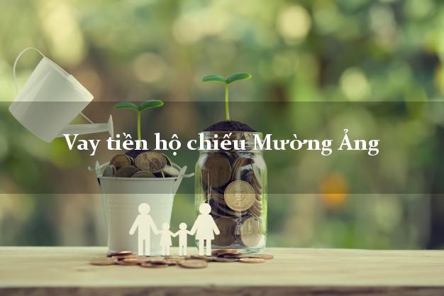 Vay tiền hộ chiếu Mường Ảng Điện Biên