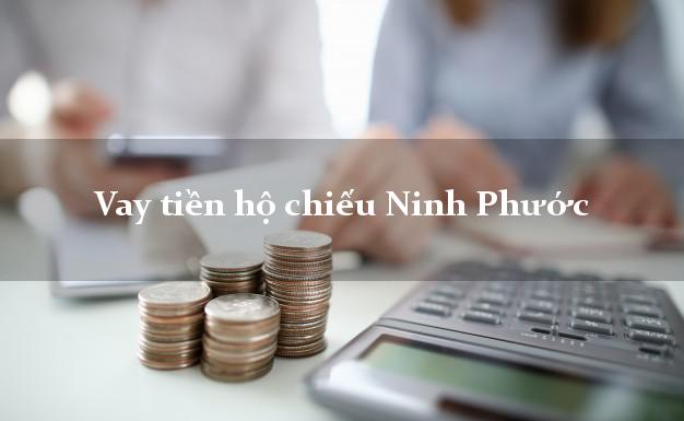 Vay tiền hộ chiếu Ninh Phước Ninh Thuận