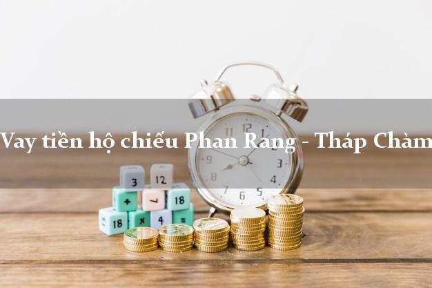 Vay tiền hộ chiếu Phan Rang - Tháp Chàm Ninh Thuận