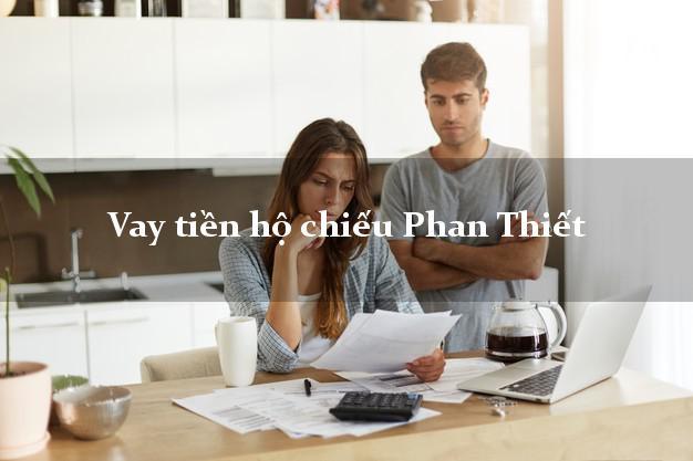 Vay tiền hộ chiếu Phan Thiết Bình Thuận