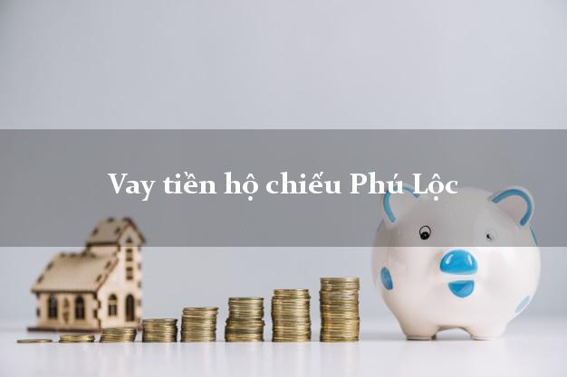 Vay tiền hộ chiếu Phú Lộc Thừa Thiên Huế
