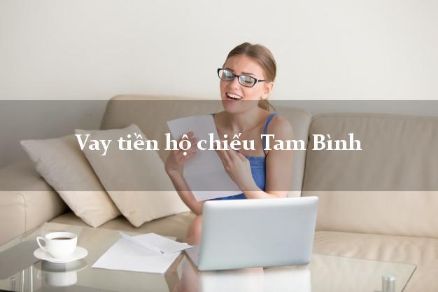 Vay tiền hộ chiếu Tam Bình Vĩnh Long