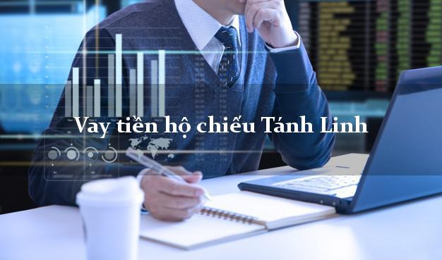 Vay tiền hộ chiếu Tánh Linh Bình Thuận