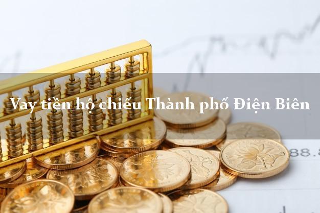 Vay tiền hộ chiếu Thành phố Điện Biên