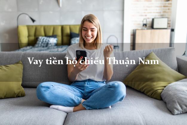 Vay tiền hộ chiếu Thuận Nam Ninh Thuận