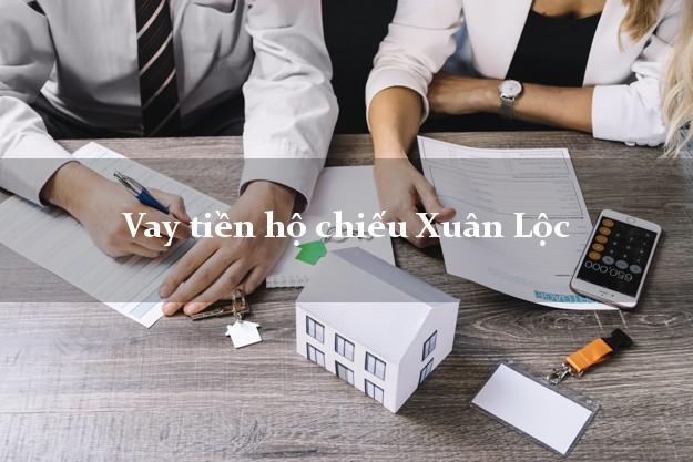 Vay tiền hộ chiếu Xuân Lộc Đồng Nai