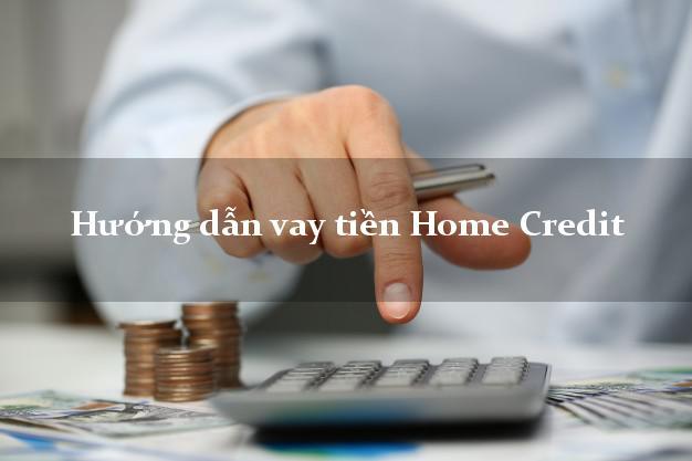 Hướng dẫn vay tiền Home Credit dễ dàng