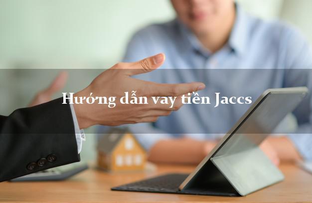 Hướng dẫn vay tiền Jaccs không thế chấp