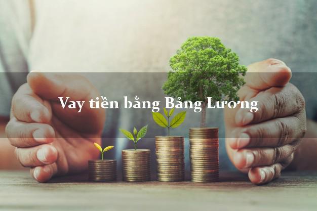 Vay tiền bằng Bảng Lương đơn giản