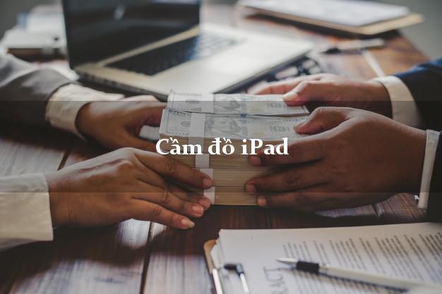 Cầm đồ iPad nhanh nhất