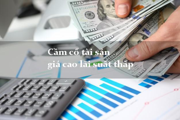Cầm cố tài sản giá cao lãi suất thấp