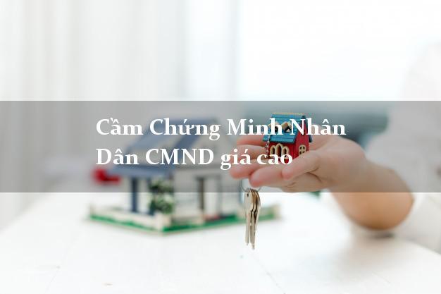 Cầm Chứng Minh Nhân Dân CMND giá cao
