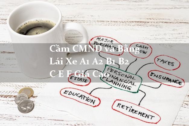 Cầm CMND và Bằng Lái Xe A1 A2 B1 B2 C E F Giá Cao